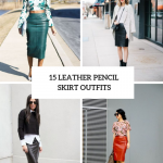 Pencil Skirts Outfits